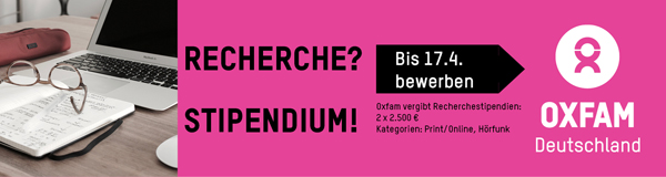 Recherche-Stipendium von Oxfam: Oxfam Deutschland vergibt zwei Recherche-Stipendien an Journalist*innen in Höhe von jeweils 2.500€. Das Thema des Recherche-Stipendiums 2020 lautet: Das weibliche Gesicht von Armut und Ungleichheit im Globalen Süden. Bewerbungsschluss ist der 17.4.2020. Infos: https://www.oxfam.de/presse/recherche-stipendium
