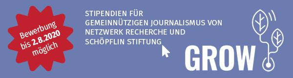 Bis 2.8.2020 um Grow-Stipendien bewerben. netzwerk recherche schreibt zusammen mit der Schöpflin Stiftung erneut die Grow-Stipendien für gemeinnützigen Journalismus aus. Die Stipendien sind mit jeweils 3.000 Euro dotiert und werden an Medienprojekte vergeben, die den Recherche-Journalismus bereichern und gemeinnützig arbeiten möchten. netzwerk recherche berät die Grow-Stipendiaten in journalistischen Fragen und vermittelt Wissen und Kontakte, damit der Start gelingen und das Projekt wachsen kann. Informationen zu den Voraussetzungen und zum Ablauf des Bewerbungsverfahrens: http://nrch.de/grow20